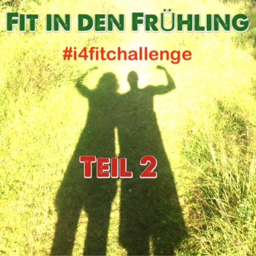 #i4fitchallenge - Die Fit in den Frühling Challenge - Teil 2