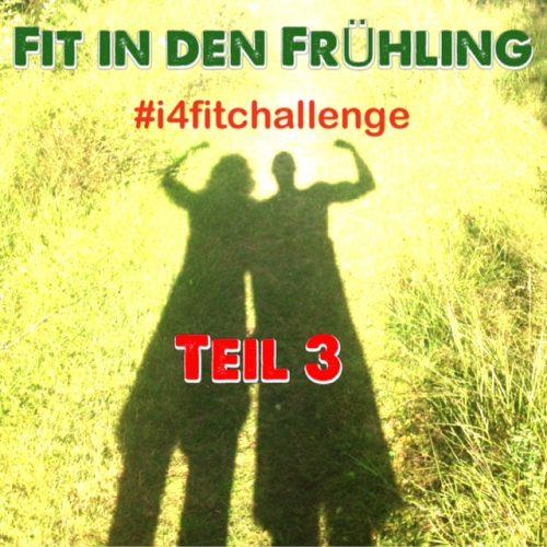 #i4fitchallenge - Die Fit in den Frühling Challenge - Teil 3